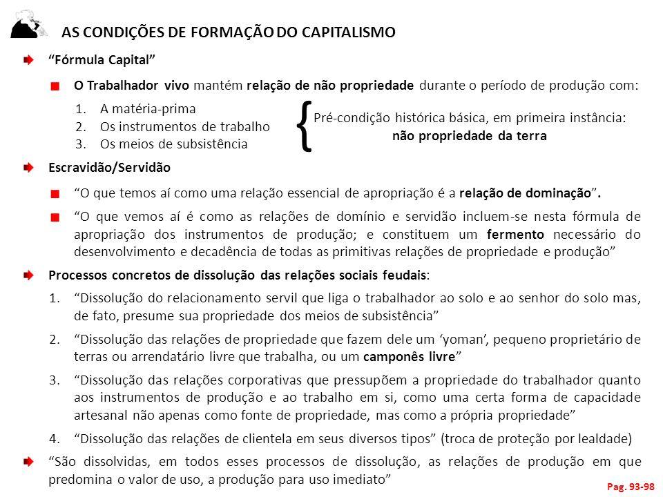 AS CONDIÇÕES DE FORMAÇÃO DO CAPITALISMO Fórmula Capital O Trabalhador vivo mantém relação de não propriedade durante o período de produção com: 1.A ma