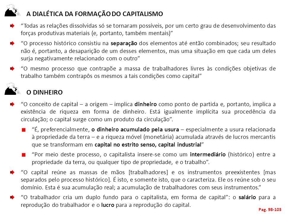 A DIALÉTICA DA FORMAÇÃO DO CAPITALISMO Todas as relações dissolvidas só se tornaram possíveis, por um certo grau de desenvolvimento das forças produti
