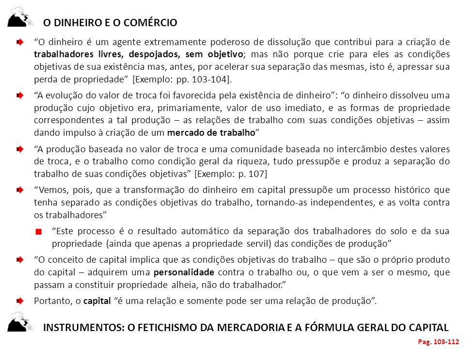 O DINHEIRO E O COMÉRCIO O dinheiro é um agente extremamente poderoso de dissolução que contribui para a criação de trabalhadores livres, despojados, s