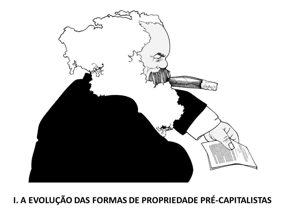 I. A EVOLUÇÃO DAS FORMAS DE PROPRIEDADE PRÉ-CAPITALISTAS