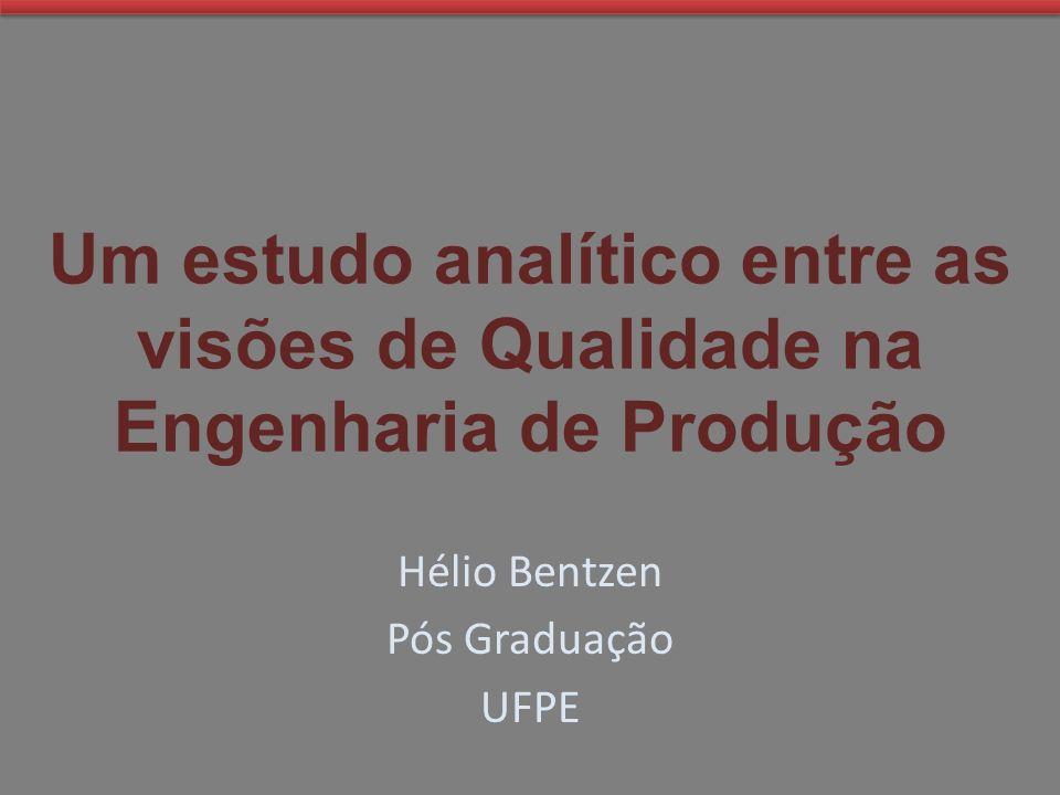 Um estudo analítico entre as visões de Qualidade na Engenharia de Produção Hélio Bentzen Pós Graduação UFPE