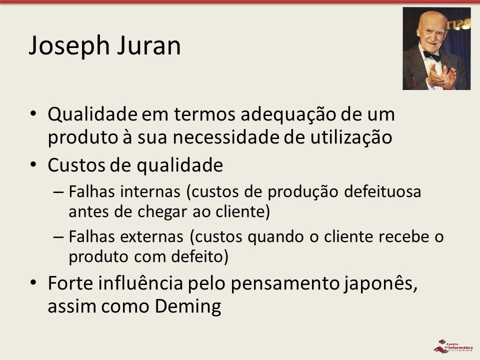 Joseph Juran Qualidade em termos adequação de um produto à sua necessidade de utilização Custos de qualidade – Falhas internas (custos de produção def