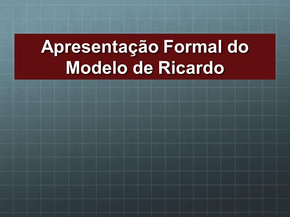Apresentação Formal do Modelo de Ricardo