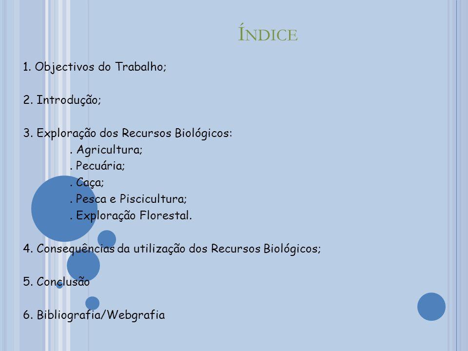 O BJECTIVOS D O T RABALHO Neste trabalho pretendemos conhecer melhor a Terra, relativamente aos recursos Biológicos.