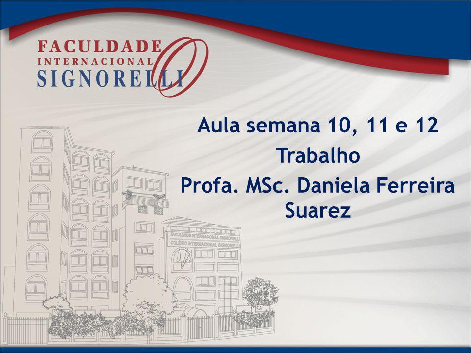 Aula semana 10, 11 e 12 Trabalho Profa. MSc. Daniela Ferreira Suarez