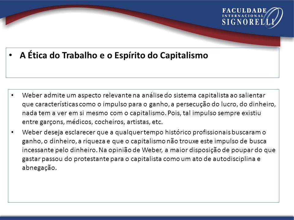 A Ética do Trabalho e o Espírito do Capitalismo Weber admite um aspecto relevante na análise do sistema capitalista ao salientar que características c