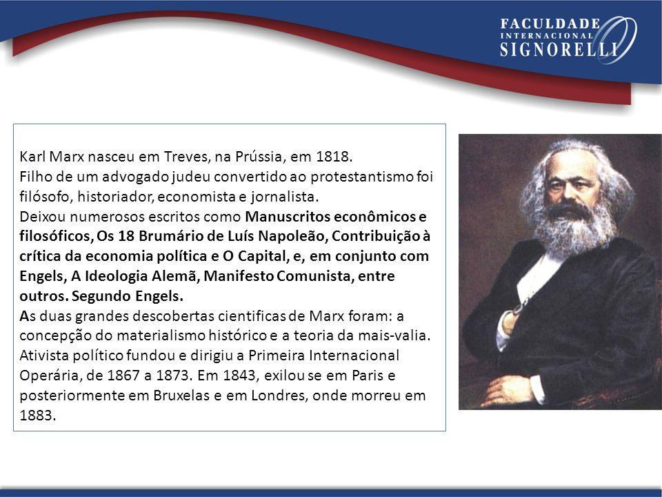 Karl Marx nasceu em Treves, na Prússia, em 1818. Filho de um advogado judeu convertido ao protestantismo foi filósofo, historiador, economista e jorna