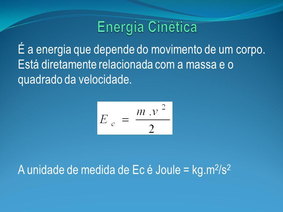 É a energia que depende do movimento de um corpo. Está diretamente relacionada com a massa e o quadrado da velocidade. A unidade de medida de Ec é Jou