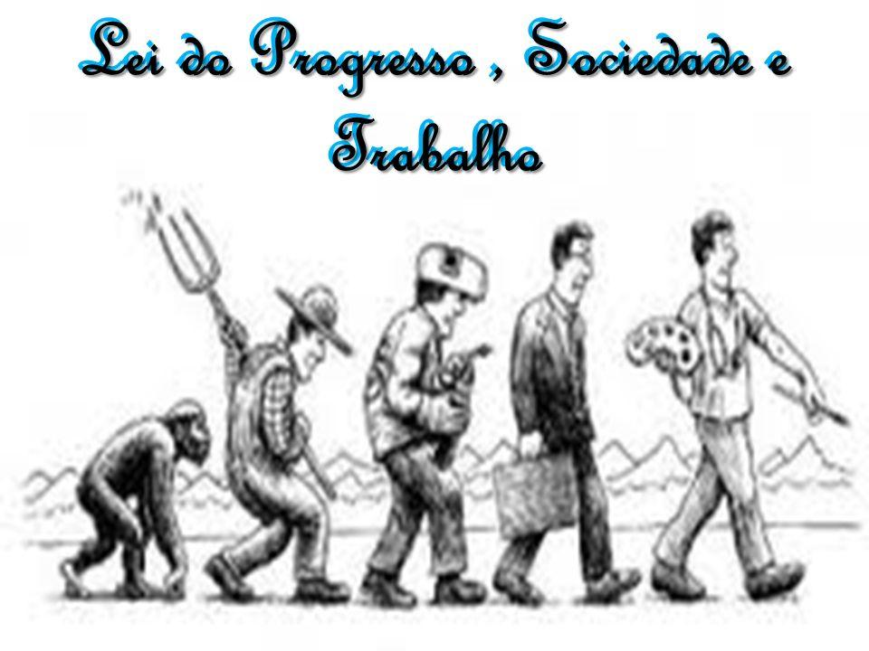SUB-TÓPICOS » » Progresso Intelectual e Progresso Moral » » Influencia do Espiritismo no progresso da humanidade » » Necessidade do trabalho » » Limite do trabalho e do repouso » » Necessidade da vida social » » Vida em família e laços de parentesco