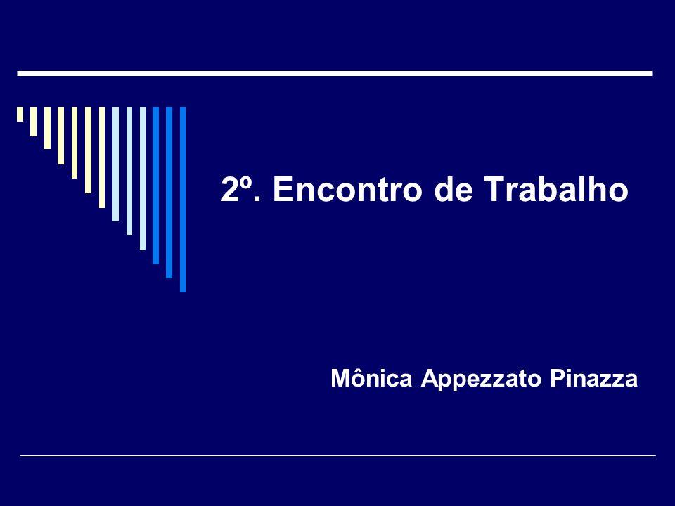 2º. Encontro de Trabalho Mônica Appezzato Pinazza