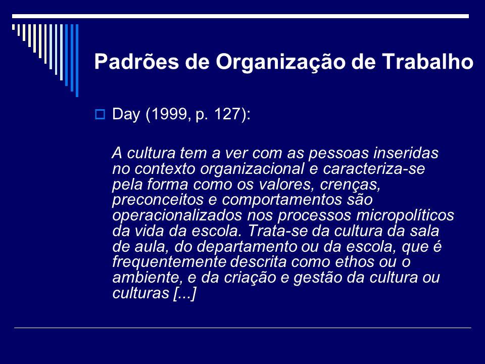 Padrões de Organização de Trabalho Day (1999, p. 127): A cultura tem a ver com as pessoas inseridas no contexto organizacional e caracteriza-se pela f