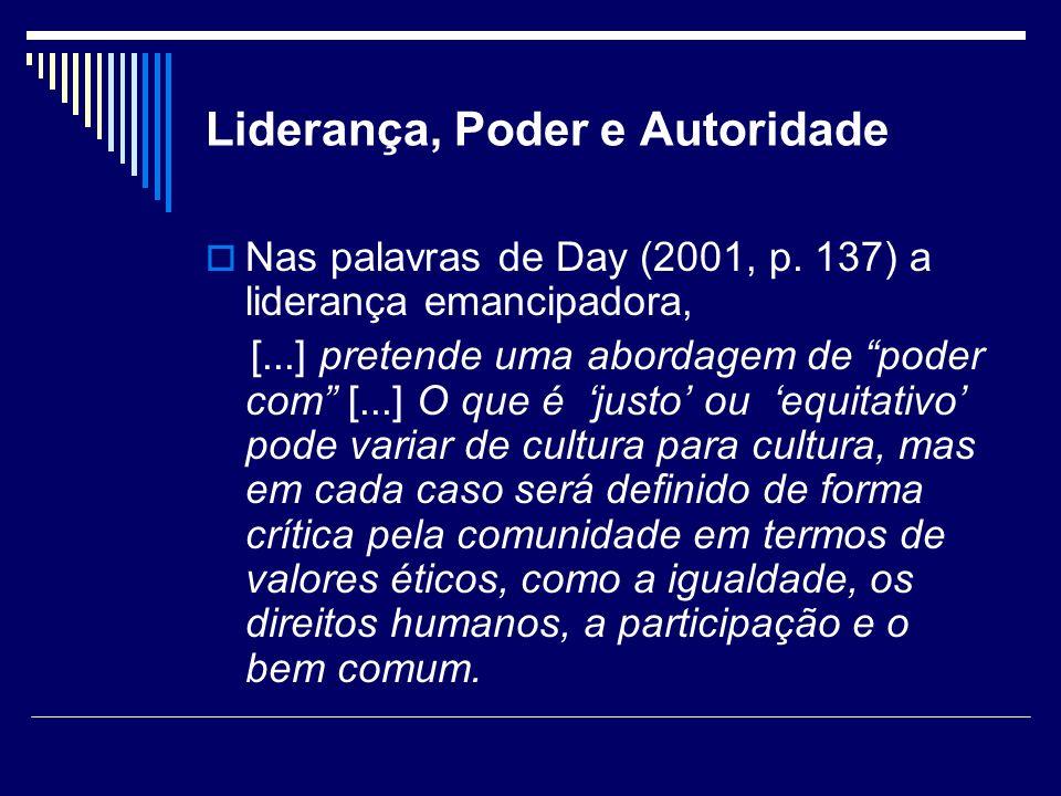 Liderança, Poder e Autoridade Nas palavras de Day (2001, p. 137) a liderança emancipadora, [...] pretende uma abordagem de poder com [...] O que é jus