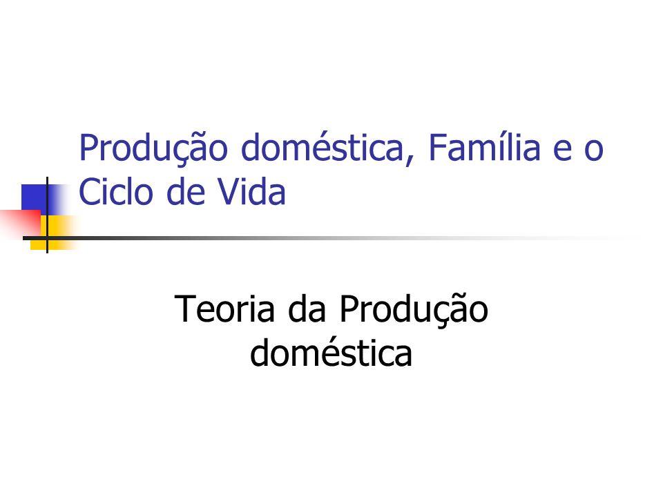 Produção doméstica, Família e o Ciclo de Vida Teoria da Produção doméstica