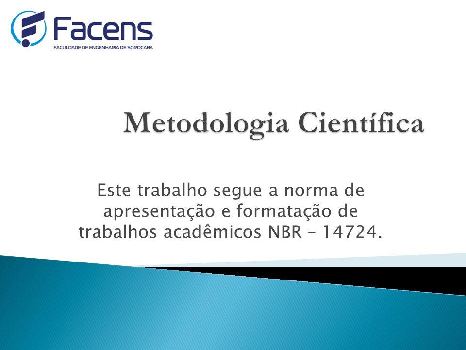 Este trabalho segue a norma de apresentação e formatação de trabalhos acadêmicos NBR – 14724.