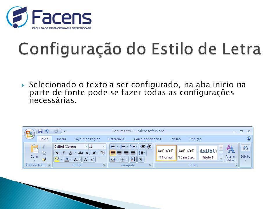 Selecionado o texto a ser configurado, na aba inicio na parte de fonte pode se fazer todas as configurações necessárias.