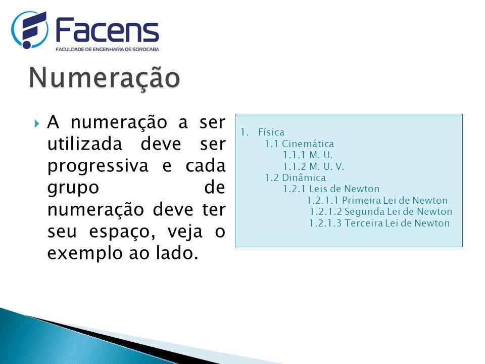 A numeração a ser utilizada deve ser progressiva e cada grupo de numeração deve ter seu espaço, veja o exemplo ao lado. 1.Física 1.1 Cinemática 1.1.1