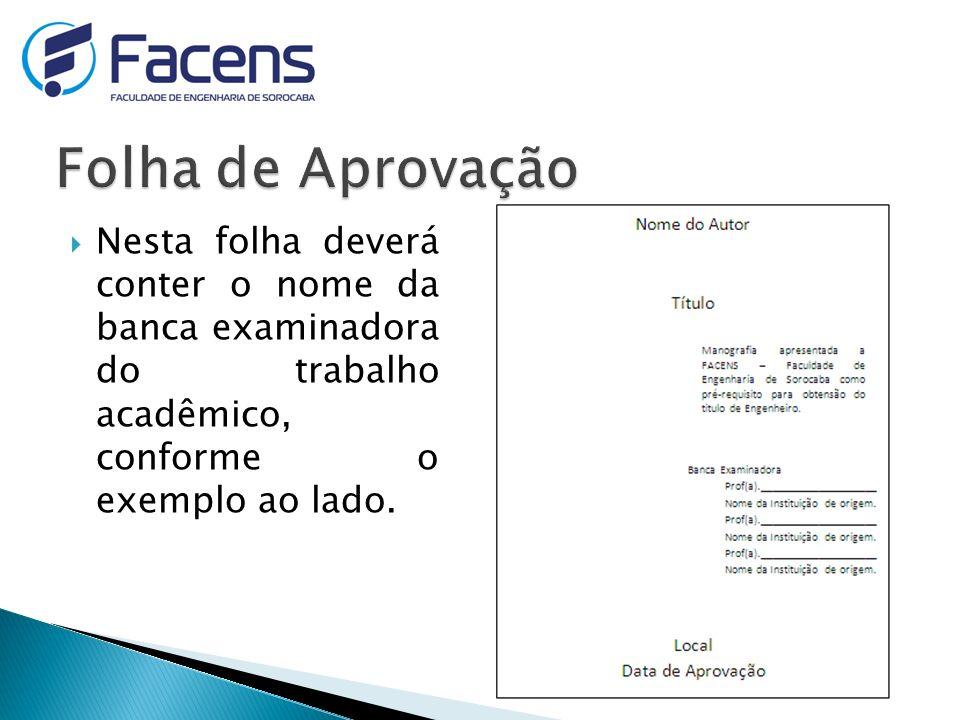 Nesta folha deverá conter o nome da banca examinadora do trabalho acadêmico, conforme o exemplo ao lado.