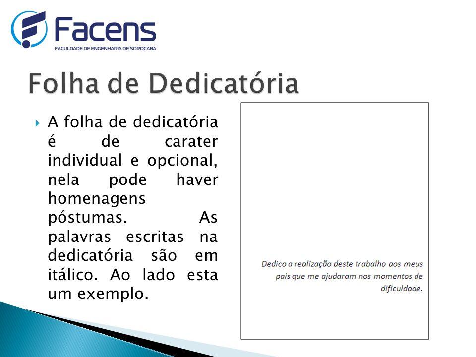 A folha de dedicatória é de carater individual e opcional, nela pode haver homenagens póstumas.