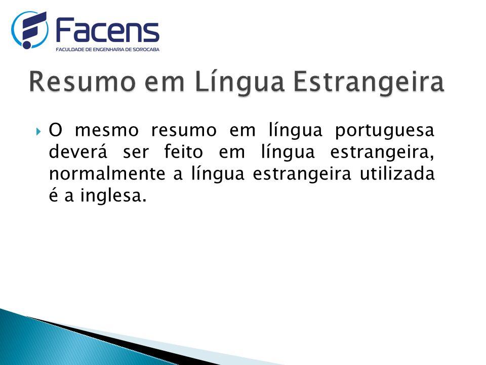 O mesmo resumo em língua portuguesa deverá ser feito em língua estrangeira, normalmente a língua estrangeira utilizada é a inglesa.