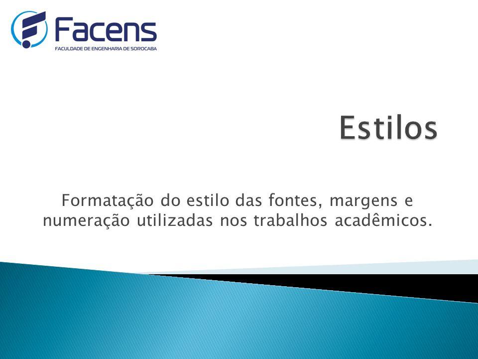 Formatação do estilo das fontes, margens e numeração utilizadas nos trabalhos acadêmicos.
