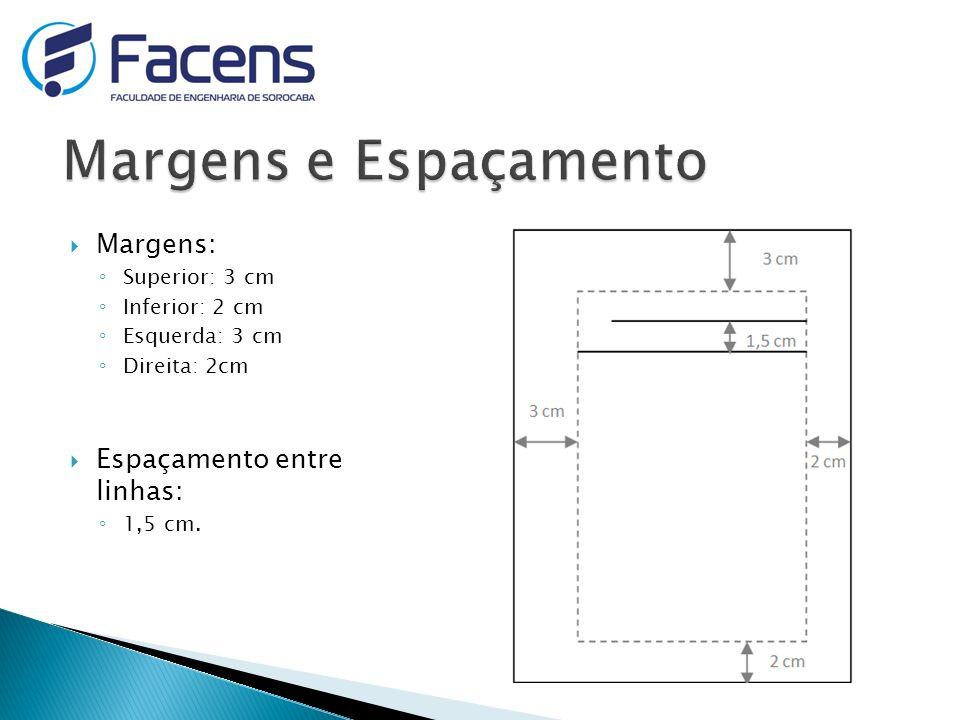 Margens: Superior: 3 cm Inferior: 2 cm Esquerda: 3 cm Direita: 2cm Espaçamento entre linhas: 1,5 cm.