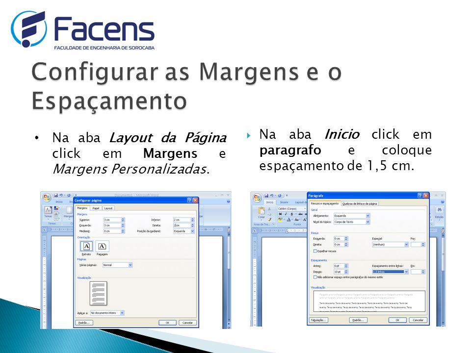 Na aba Inicio click em paragrafo e coloque espaçamento de 1,5 cm. Na aba Layout da Página click em Margens e Margens Personalizadas.
