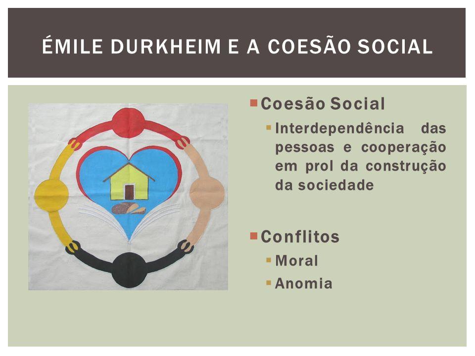 Coesão Social Interdependência das pessoas e cooperação em prol da construção da sociedade Conflitos Moral Anomia ÉMILE DURKHEIM E A COESÃO SOCIAL