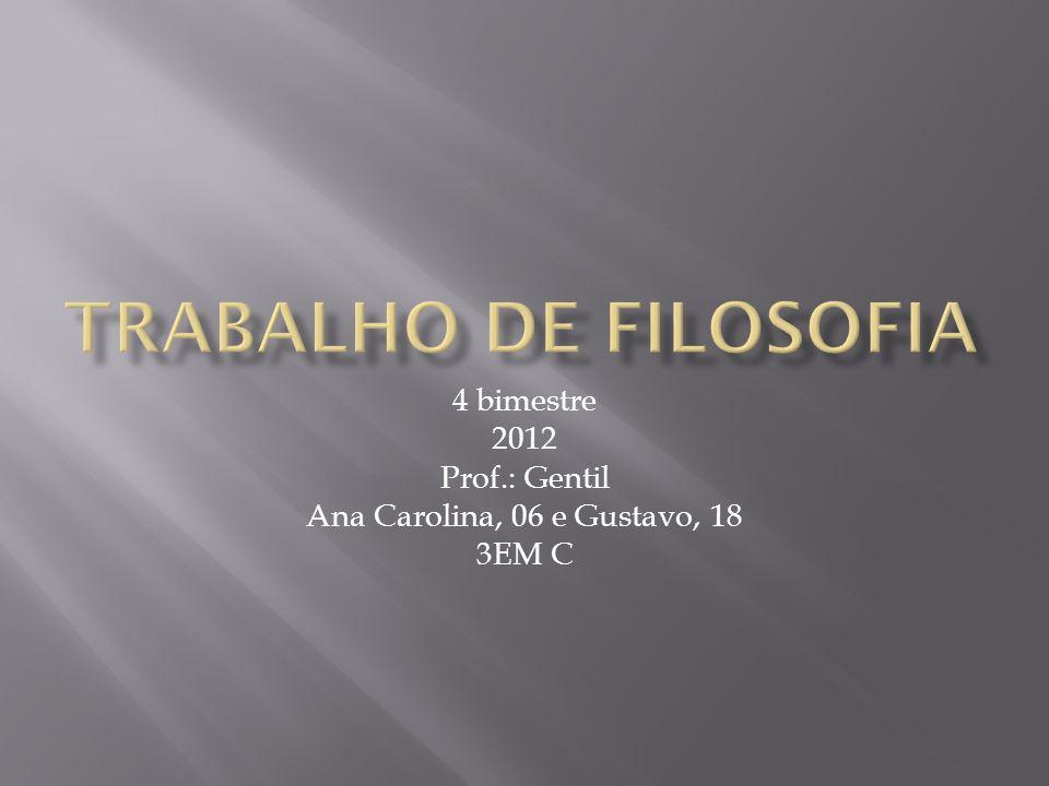 4 bimestre 2012 Prof.: Gentil Ana Carolina, 06 e Gustavo, 18 3EM C