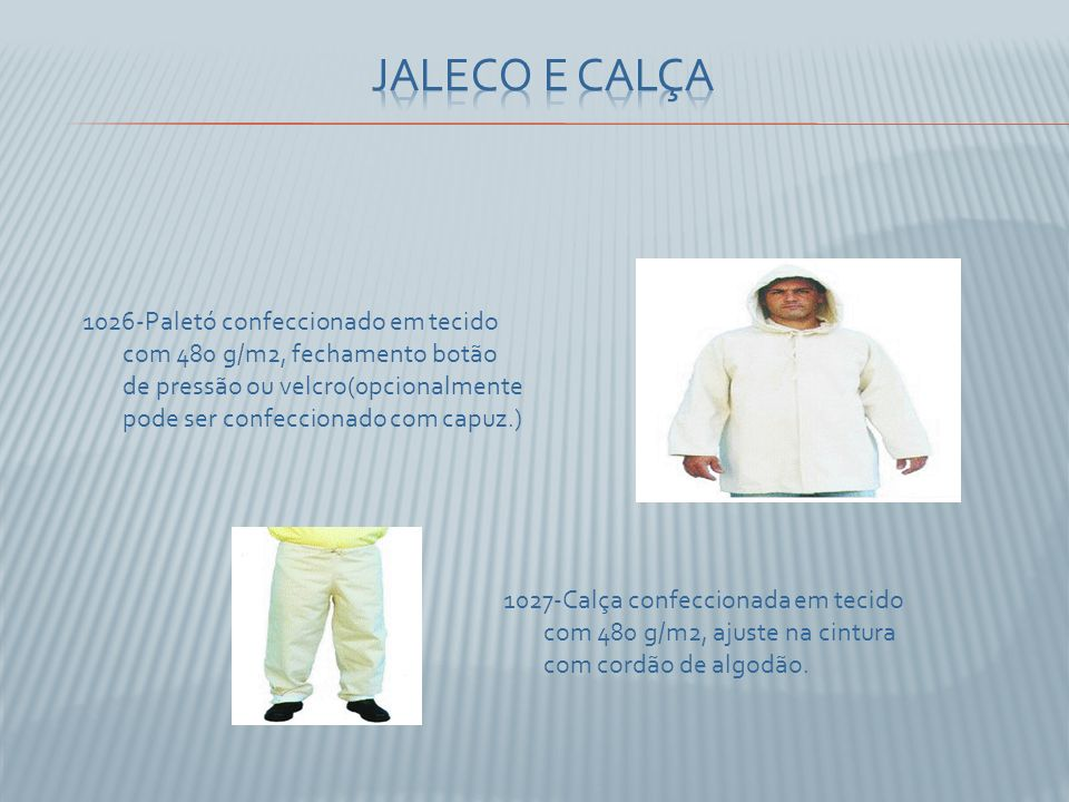 1026-Paletó confeccionado em tecido com 480 g/m2, fechamento botão de pressão ou velcro(0pcionalmente pode ser confeccionado com capuz.) 1027-Calça confeccionada em tecido com 480 g/m2, ajuste na cintura com cordão de algodão.