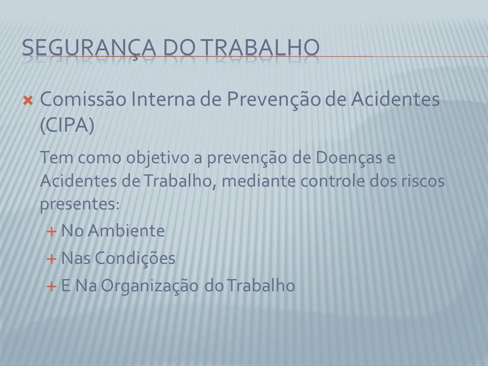Comissão Interna de Prevenção de Acidentes (CIPA) Tem como objetivo a prevenção de Doenças e Acidentes de Trabalho, mediante controle dos riscos prese