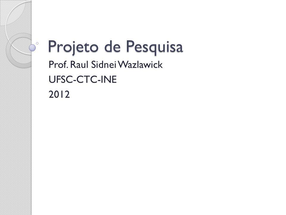 Projeto de Pesquisa Prof. Raul Sidnei Wazlawick UFSC-CTC-INE 2012
