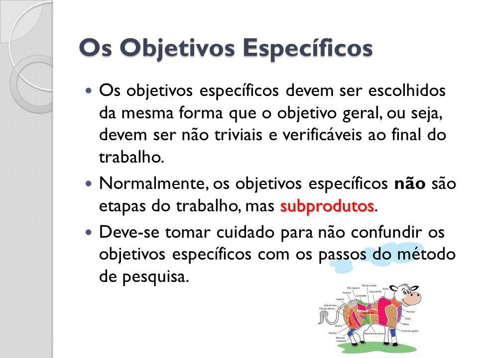 Os Objetivos Específicos Os objetivos específicos devem ser escolhidos da mesma forma que o objetivo geral, ou seja, devem ser não triviais e verificá