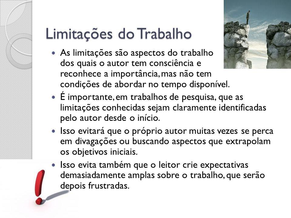 Limitações do Trabalho As limitações são aspectos do trabalho dos quais o autor tem consciência e reconhece a importância, mas não tem condições de ab
