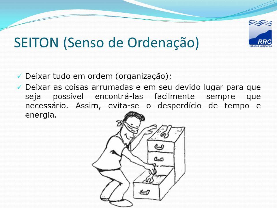 SEITON (Senso de Ordenação) Deixar tudo em ordem (organização); Deixar as coisas arrumadas e em seu devido lugar para que seja possível encontrá-las f