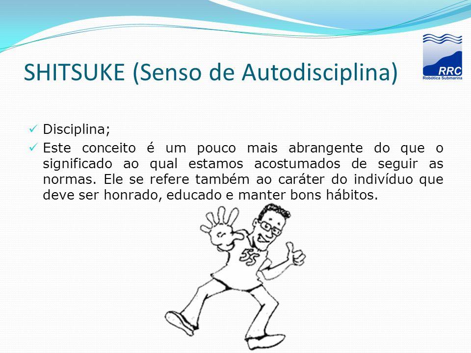 SHITSUKE (Senso de Autodisciplina) Disciplina; Este conceito é um pouco mais abrangente do que o significado ao qual estamos acostumados de seguir as
