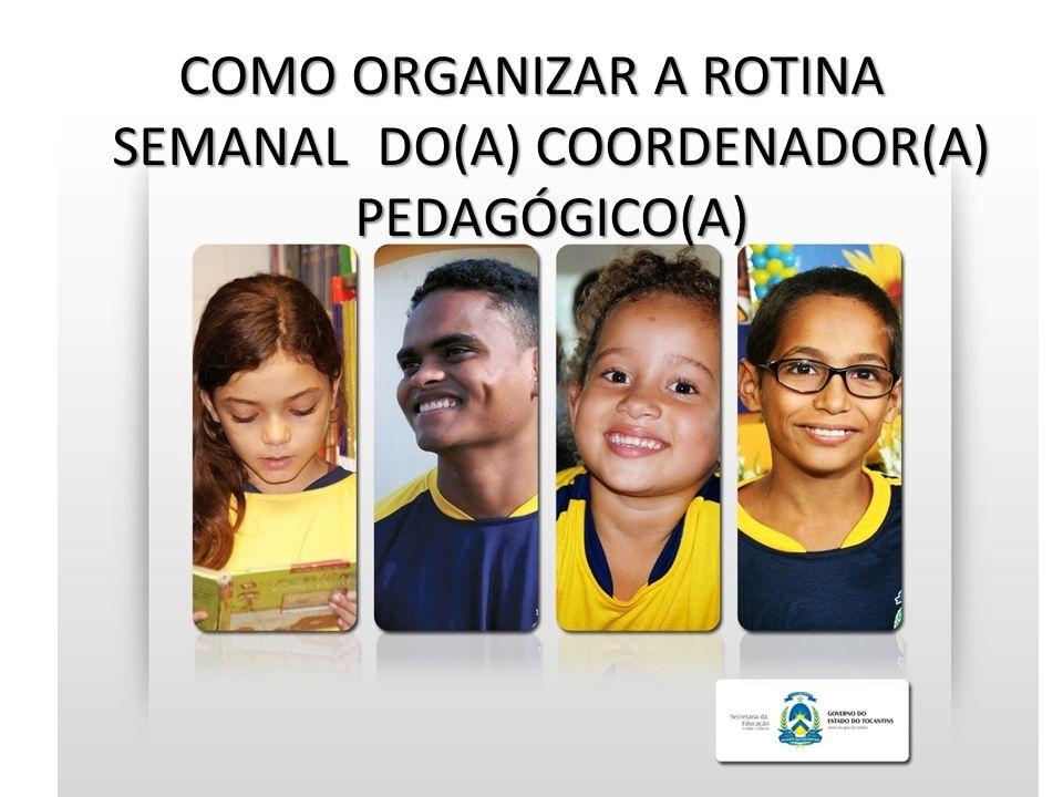 COMO ORGANIZAR A ROTINA SEMANAL DO(A) COORDENADOR(A) PEDAGÓGICO(A)