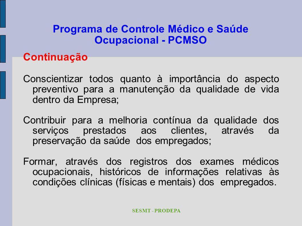 Programa de Controle Médico e Saúde Ocupacional - PCMSO Continuação Conscientizar todos quanto à importância do aspecto preventivo para a manutenção d