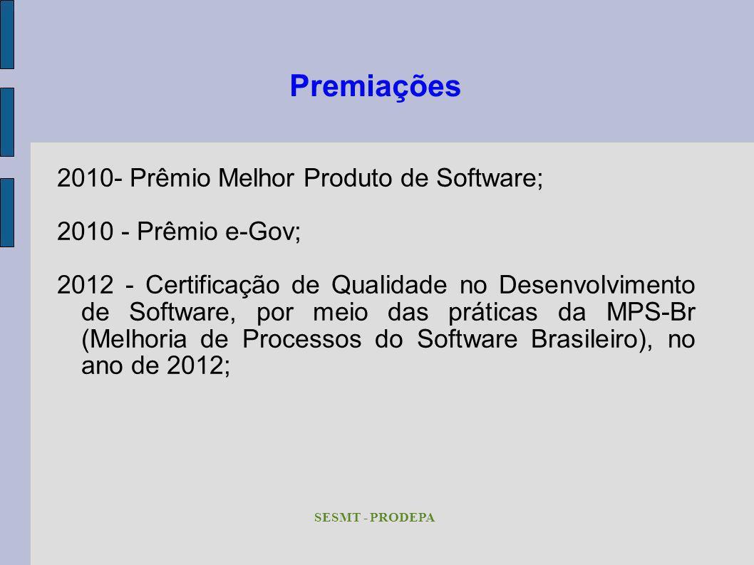 Premiações 2010- Prêmio Melhor Produto de Software; 2010 - Prêmio e-Gov; 2012 - Certificação de Qualidade no Desenvolvimento de Software, por meio das
