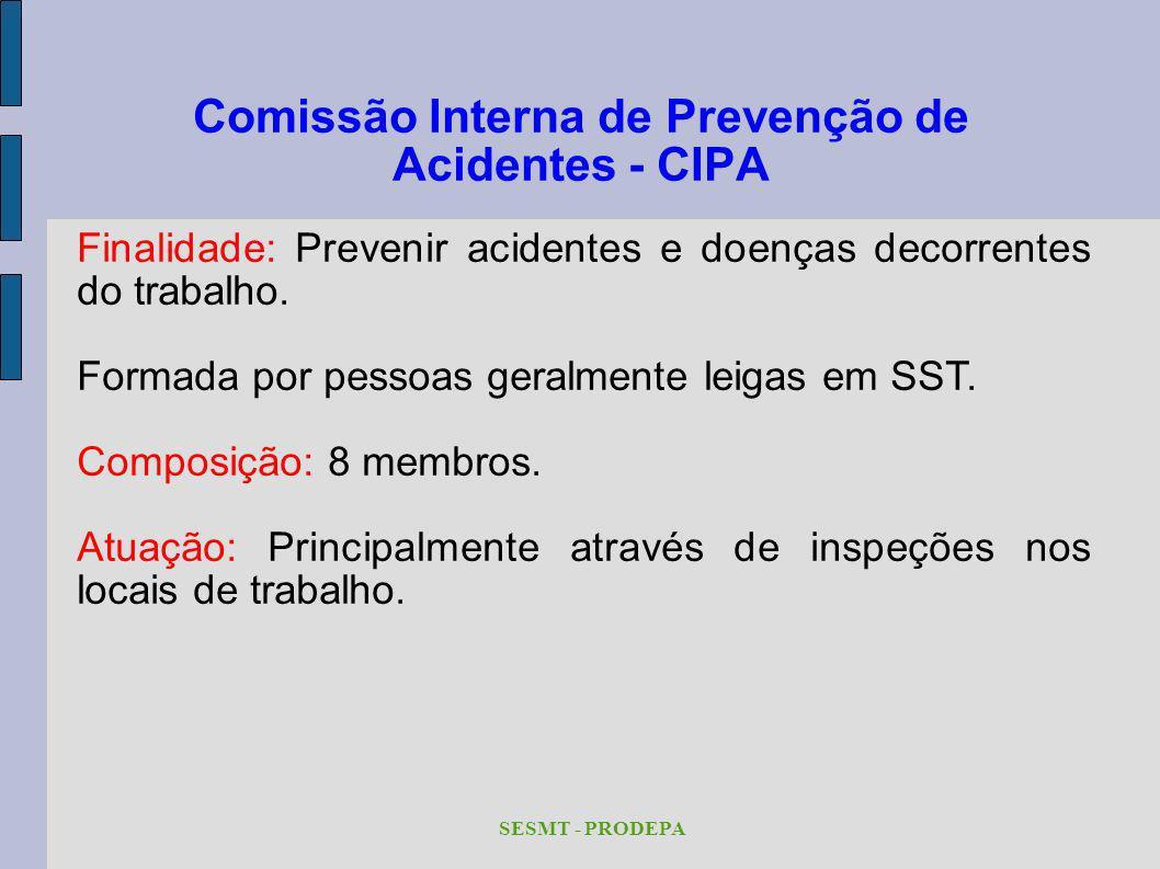 Comissão Interna de Prevenção de Acidentes - CIPA SESMT - PRODEPA Finalidade: Prevenir acidentes e doenças decorrentes do trabalho. Formada por pessoa