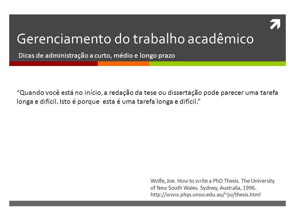 Gerenciamento do trabalho acadêmico Dicas de administração a curto, médio e longo prazo Quando você está no início, a redação da tese ou dissertação p