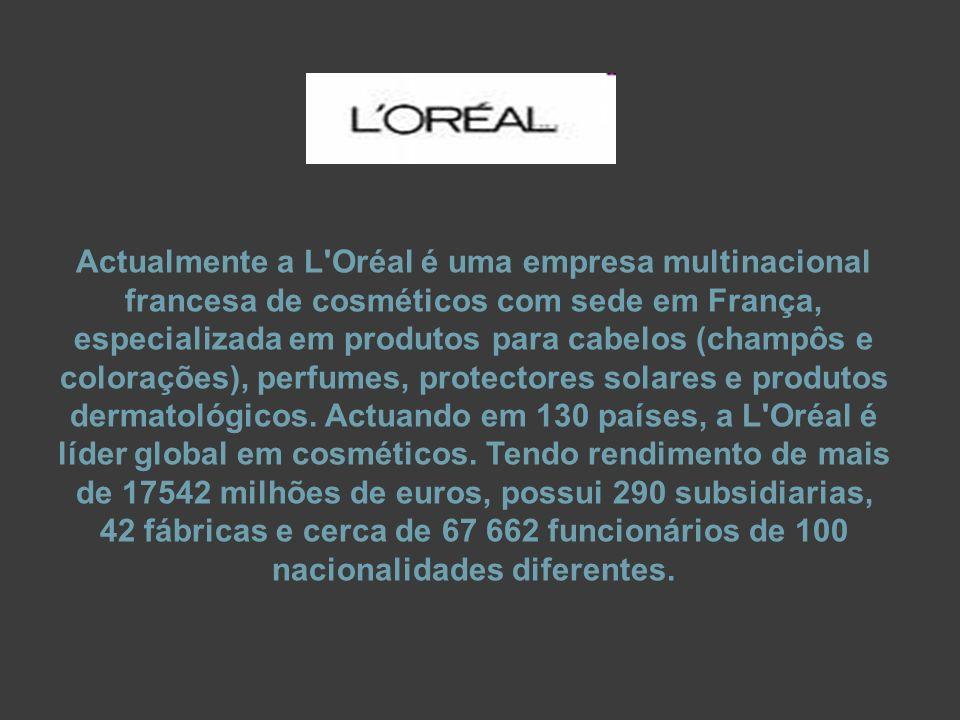 Quatro divisões que englobam as marcas pertencentes a L Oréal : -Divisão de Produtos de Grande Público: L Oréal Paris (Elvive, Elnett, Studio Line, Ombrelle, Body Expertise, Dermo Expertise, Kids, Men Expert...), Garnier (Fructis, Ambre Solaire, Skin Naturals...) e Maybelline (Gemey, Colorama); -Divisão de Produtos Profissionais: L Oréal Professionnel, Kérastase, Redken e Matrix; -Divisão de Produtos de Luxo: Lancôme, Helena Rubinstein, Biotherm, Ralph Lauren, Giorgio Armani, Cacharel, Paloma Picasso e Guy Laroche; -Divisão de Cosmética Activa: Vichy e La Roche-Posay.