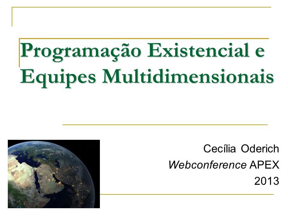 Programação Existencial e Equipes Multidimensionais Cecília Oderich Webconference APEX 2013