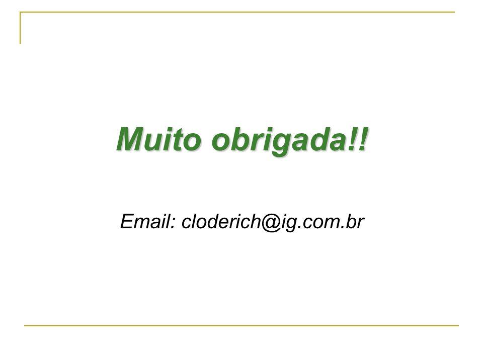 Muito obrigada!! Email: cloderich@ig.com.br