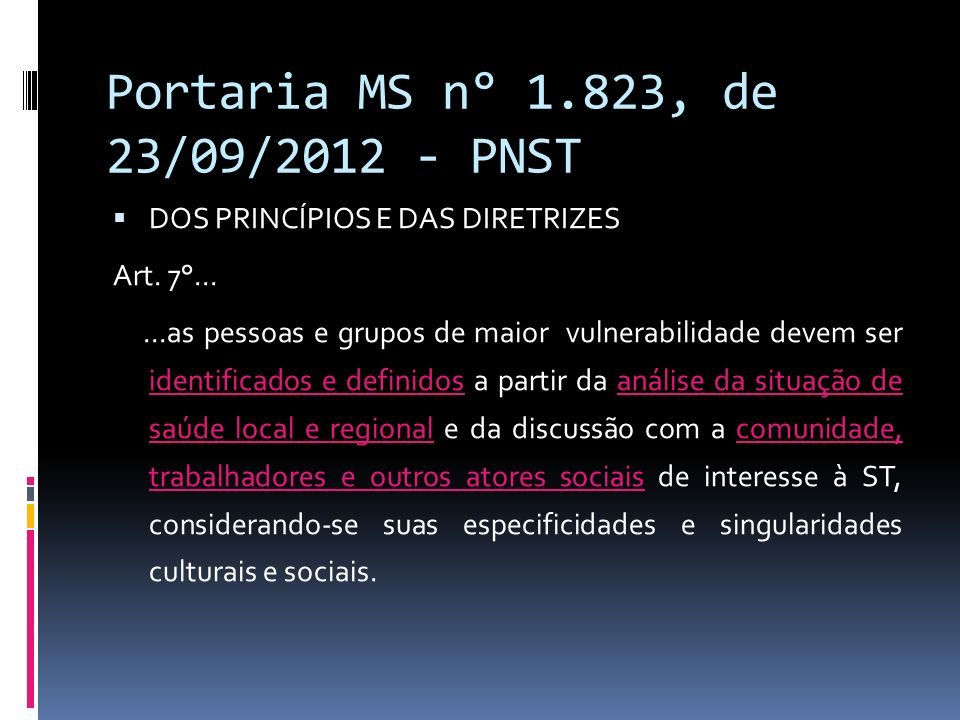 Portaria MS n° 1.823, de 23/09/2012 - PNST DOS PRINCÍPIOS E DAS DIRETRIZES Art. 7°......as pessoas e grupos de maior vulnerabilidade devem ser identif