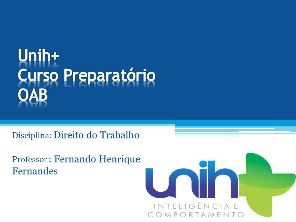 Disciplina: Direito do Trabalho Professor : Fernando Henrique Fernandes