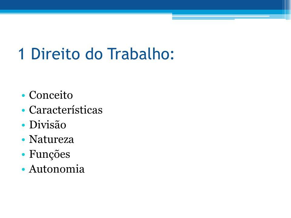 1 Direito do Trabalho: Conceito Características Divisão Natureza Funções Autonomia