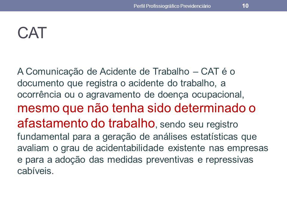 CAT A Comunicação de Acidente de Trabalho – CAT é o documento que registra o acidente do trabalho, a ocorrência ou o agravamento de doença ocupacional