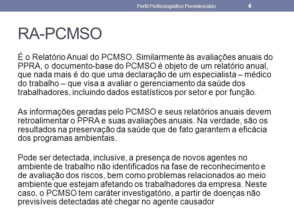 RA-PCMSO É o Relatório Anual do PCMSO. Similarmente às avaliações anuais do PPRA, o documento-base do PCMSO é objeto de um relatório anual, que nada m