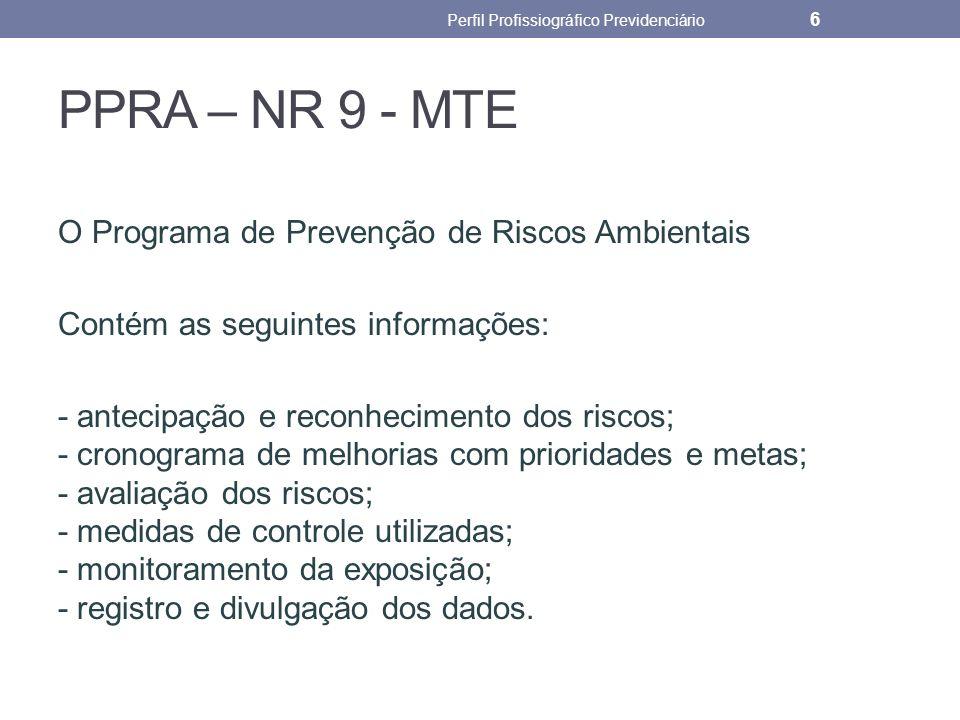 PPRA – NR 9 - MTE O Programa de Prevenção de Riscos Ambientais Contém as seguintes informações: - antecipação e reconhecimento dos riscos; - cronogram