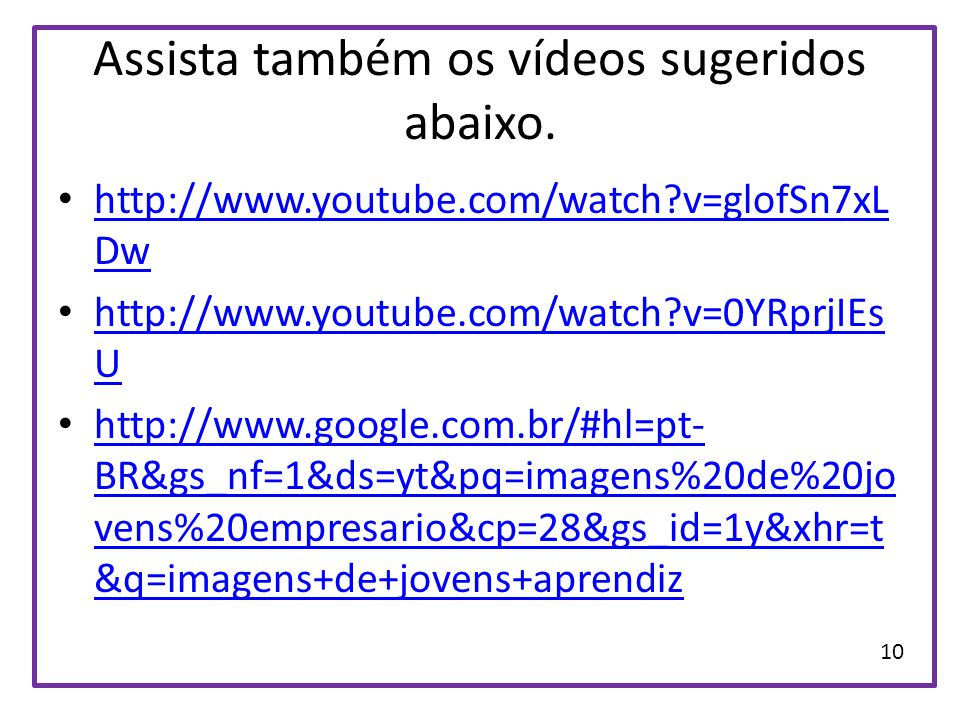 Assista também os vídeos sugeridos abaixo. http://www.youtube.com/watch?v=glofSn7xL Dw http://www.youtube.com/watch?v=glofSn7xL Dw http://www.youtube.